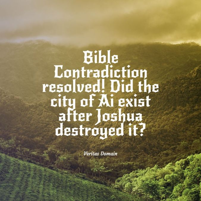 bible_contradiction_resolved_did_the_city_of_ai_exist_after_joshua_destroyed_it